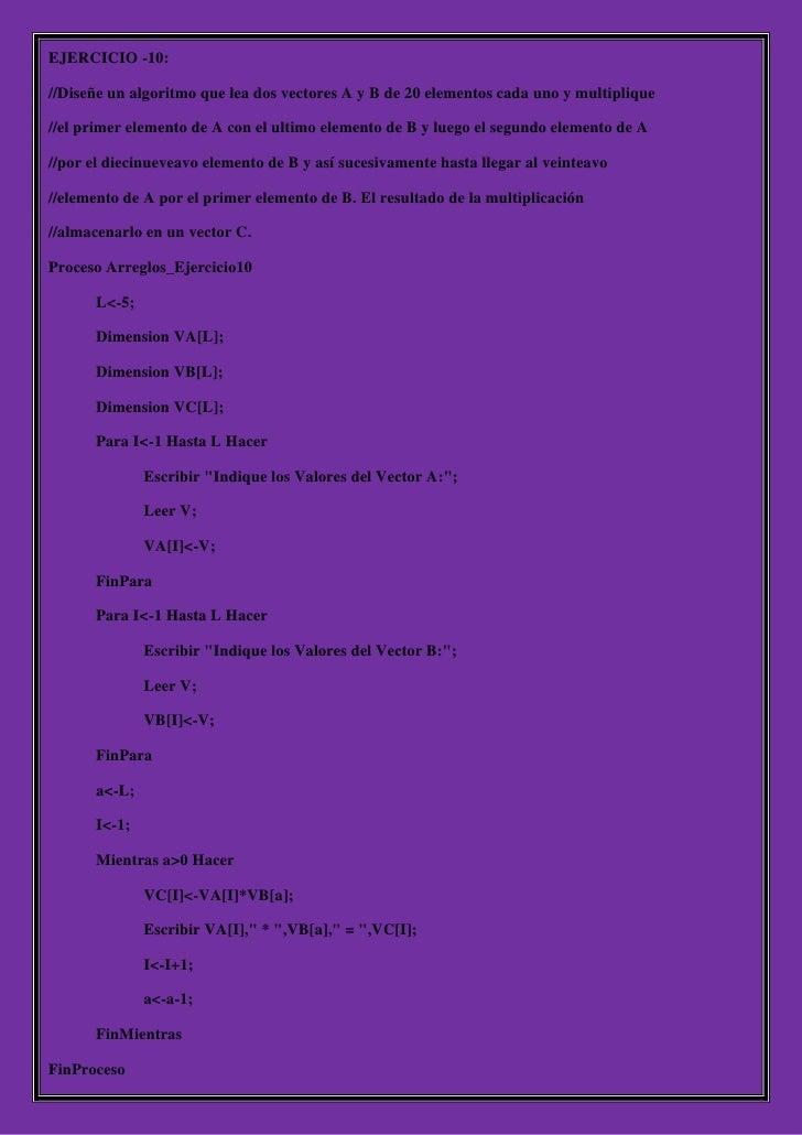 EJERCICIO -10://Diseñe un algoritmo que lea dos vectores A y B de 20 elementos cada uno y multiplique//el primer elemento ...