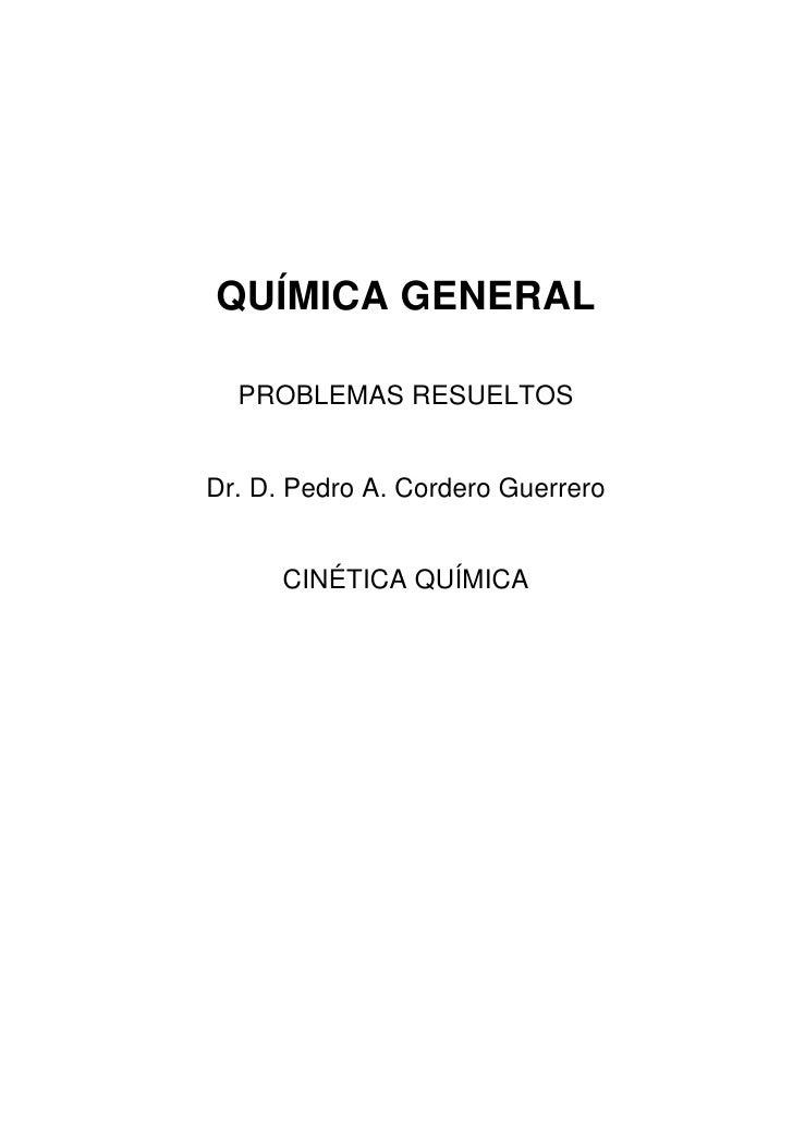 QUÍMICA GENERAL    PROBLEMAS RESUELTOS   Dr. D. Pedro A. Cordero Guerrero         CINÉTICA QUÍMICA
