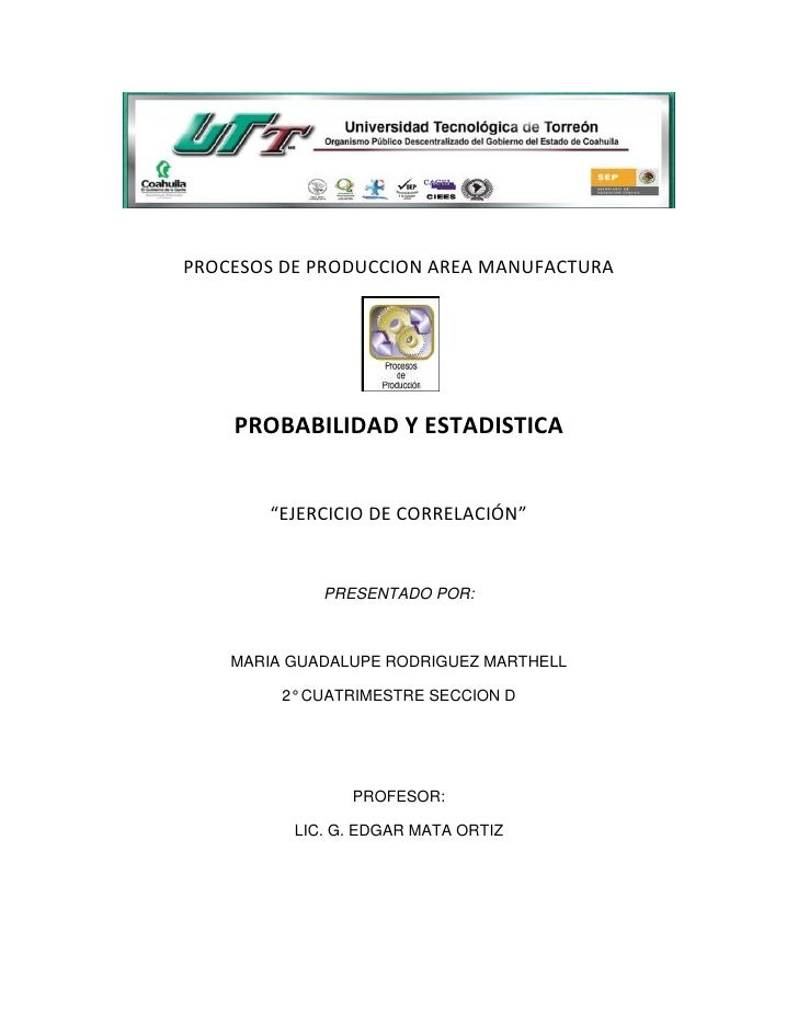 """PROCESOS DE PRODUCCION AREA MANUFACTURA    PROBABILIDAD Y ESTADISTICA        """"EJERCICIO DE CORRELACIÓN""""             PRESEN..."""