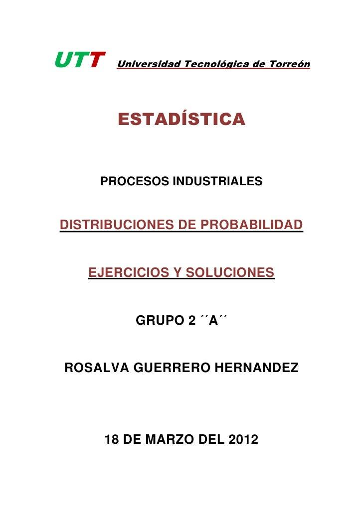UTT    Universidad Tecnológica de Torreón       ESTADÍSTICA    PROCESOS INDUSTRIALESDISTRIBUCIONES DE PROBABILIDAD   EJERC...