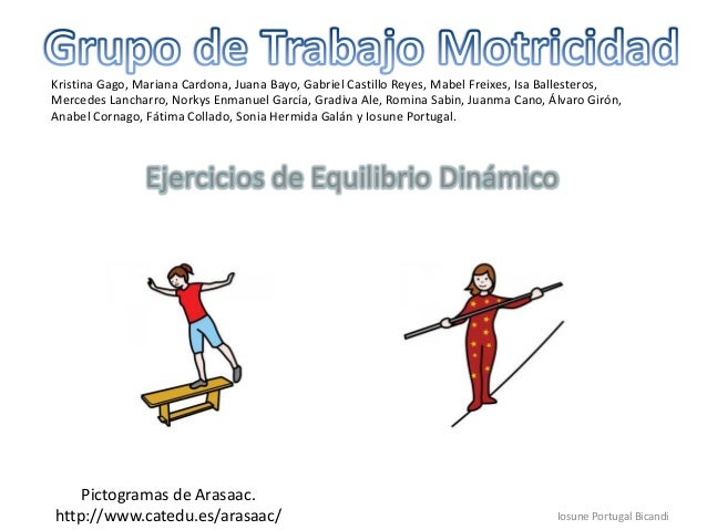 Ejercicios de Equilibrio DinámicoIosune Portugal BicandiPictogramas de Arasaac.http://www.catedu.es/arasaac/Kristina Gago,...
