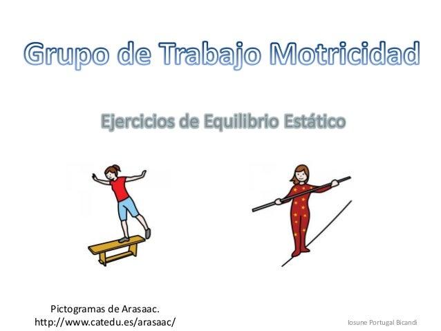 Ejercicios de Equilibrio EstáticoIosune Portugal BicandiPictogramas de Arasaac.http://www.catedu.es/arasaac/