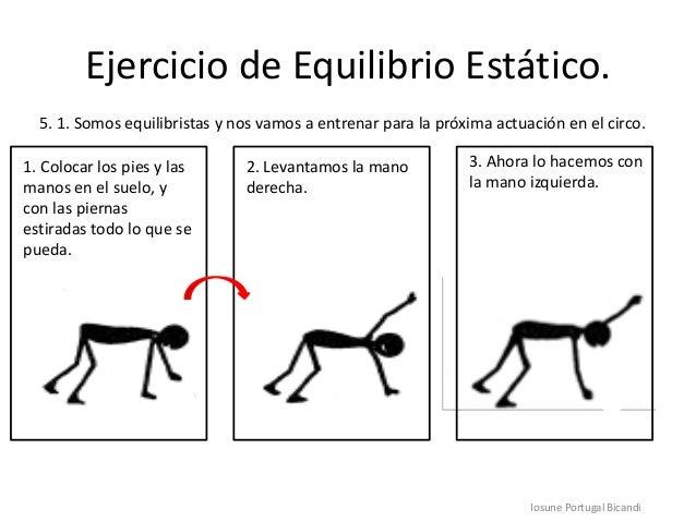 Ejercicio de Equilibrio Estático.Iosune Portugal Bicandi5. 1. Somos equilibristas y nos vamos a entrenar para la próxima a...