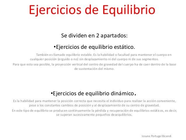 Ejercicios de EquilibrioSe dividen en 2 apartados:•Ejercicios de equilibrio estático.También es llamado equilibrio estable...