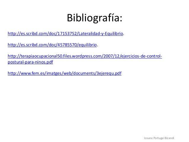 Bibliografía:http://es.scribd.com/doc/17153752/Lateralidad-y-Equilibrio.http://es.scribd.com/doc/45785570/equilibrio.http:...