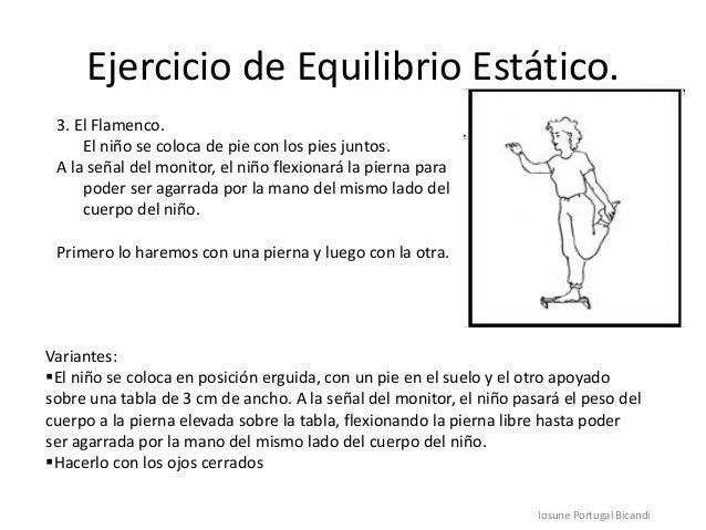 Ejercicio de Equilibrio Estático.3. El Flamenco.El niño se coloca de pie con los pies juntos.A la señal del monitor, el ni...