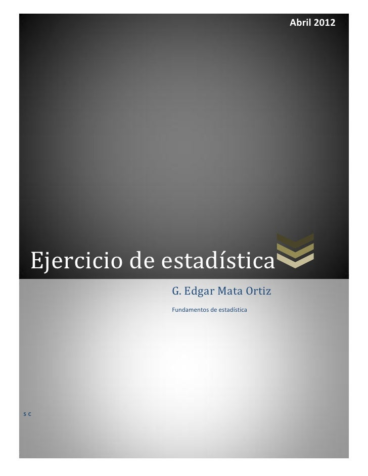Abril 2012 Ejercicio de estadística              G. Edgar Mata Ortiz              Fundamentos de estadísticaSC