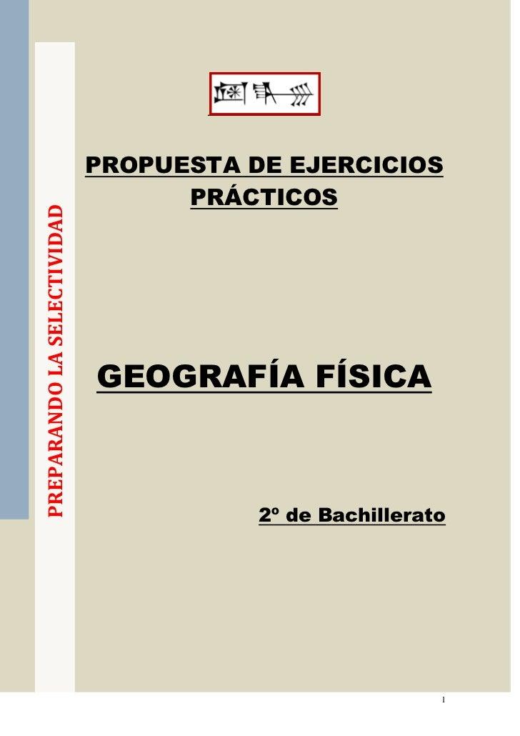 PREPARANDO LA SELECTIVIDAD<br />PROPUESTA DE EJERCICIOS PRÁCTICOS<br />GEOGRAFÍA FÍSICA<br />2º de Bachillerato<br />EJERC...