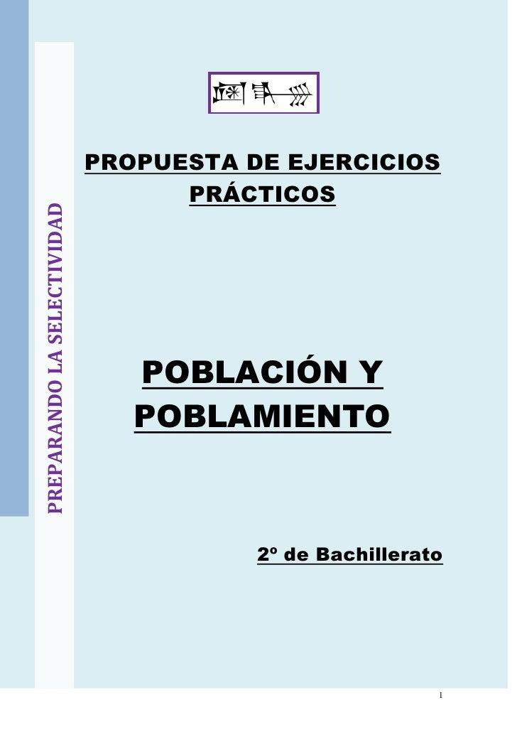 PREPARANDO LA SELECTIVIDAD<br />PROPUESTA DE EJERCICIOS PRÁCTICOS<br />POBLACIÓN Y POBLAMIENTO<br />2º de Bachillerato<br ...