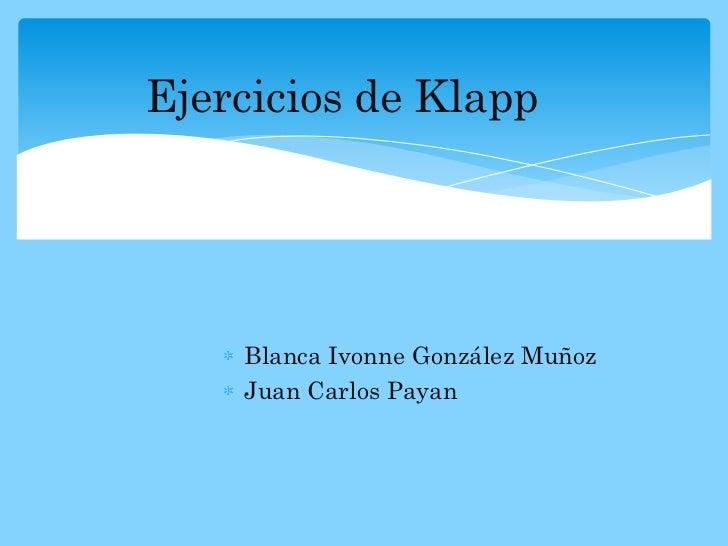 Ejercicios de Klapp    Blanca Ivonne González Muñoz    Juan Carlos Payan