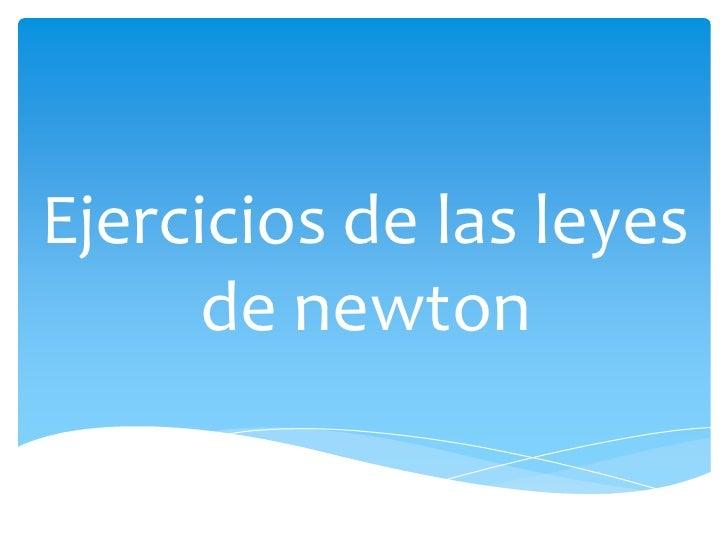 Ejercicios de las leyes      de newton