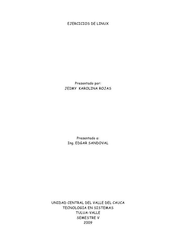 EJERCICIOS DE LINUX               Presentado por:       JEIMY KAROLINA ROJAS                  Presentado a:        Ing. ED...