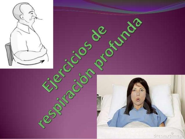  Los ejercicios de respiración profunda son una serie de pasos que se indican para parientes con expansión torácica restr...