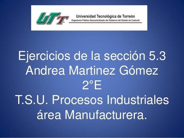 Ejercicios de la sección 5.3 Andrea Martinez Gómez 2°E T.S.U. Procesos Industriales área Manufacturera.
