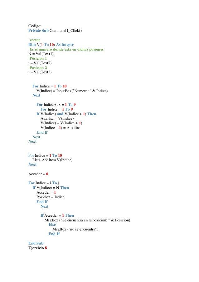 Codigo: Private Sub Command1_Click() 'vector Dim V(1 To 10) As Integer 'Es el numero donde esta en dichas posiones N = Val...