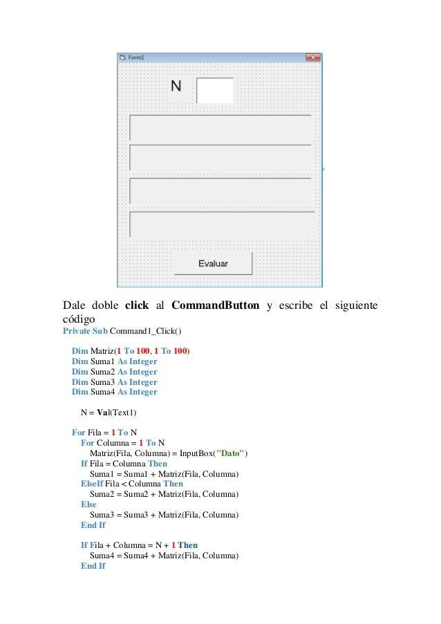Dale doble click al CommandButton y escribe el siguiente código Private Sub Command1_Click() Dim Matriz(1 To 100, 1 To 100...