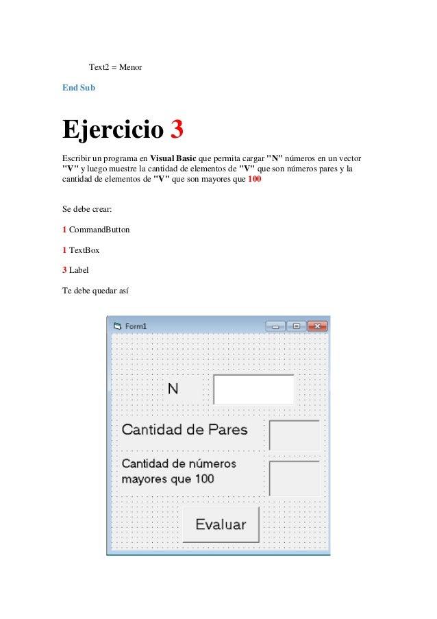 """Text2 = Menor End Sub  Ejercicio 3 Escribir un programa en Visual Basic que permita cargar """"N"""" números en un vector """"V"""" y ..."""