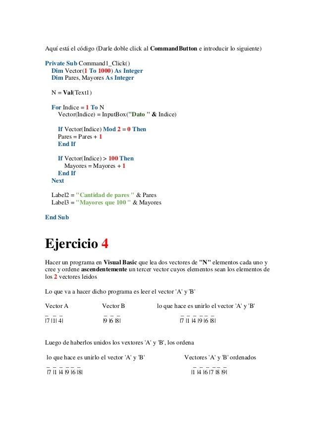 Aquí está el código (Darle doble click al CommandButton e introducir lo siguiente) Private Sub Command1_Click() Dim Vector...