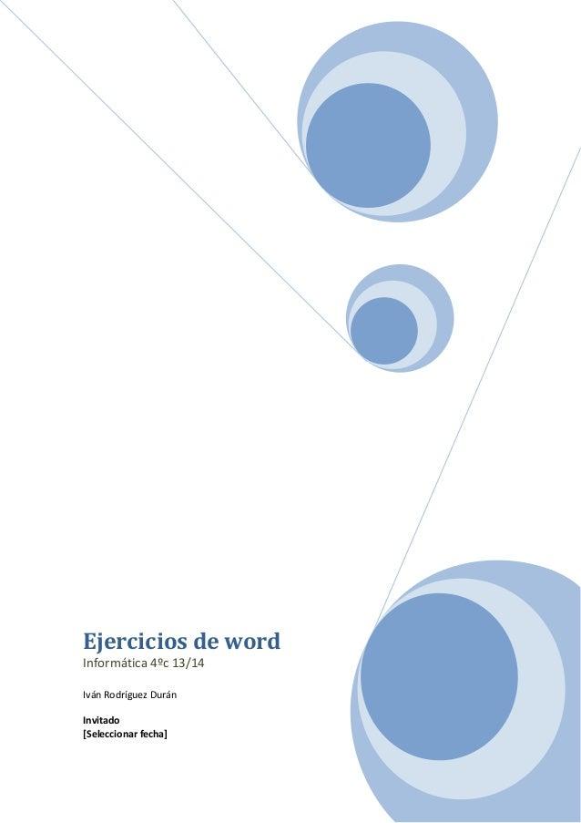 Ejercicios de word Informática 4ºc 13/14 Iván Rodríguez Durán Invitado [Seleccionar fecha]