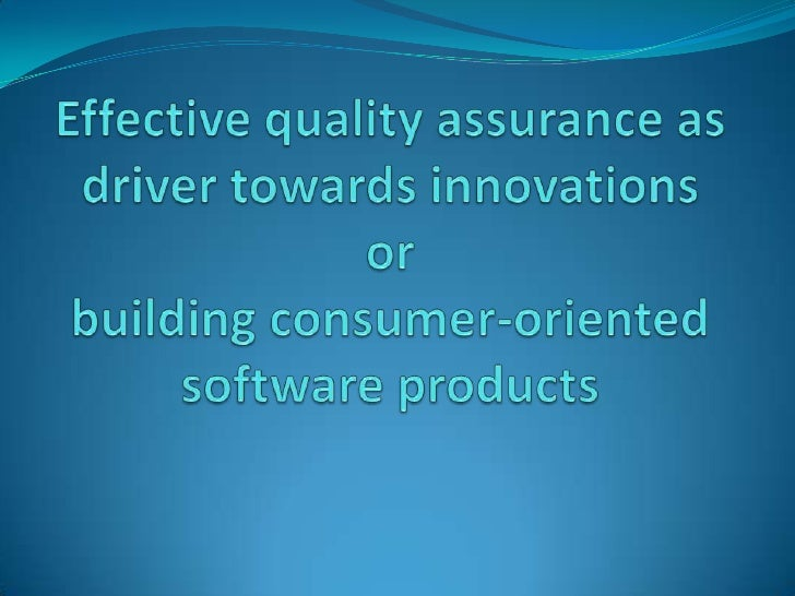 Effective quality assurance as driver towards innovationsorbuilding consumer-oriented software products<br />
