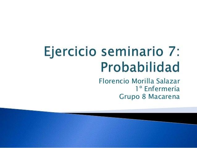 Florencio Morilla Salazar1º EnfermeríaGrupo 8 Macarena