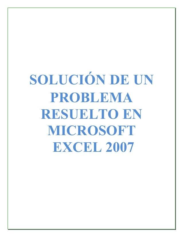 SOLUCIÓN DE UN PROBLEMA RESUELTO EN MICROSOFT EXCEL 2007