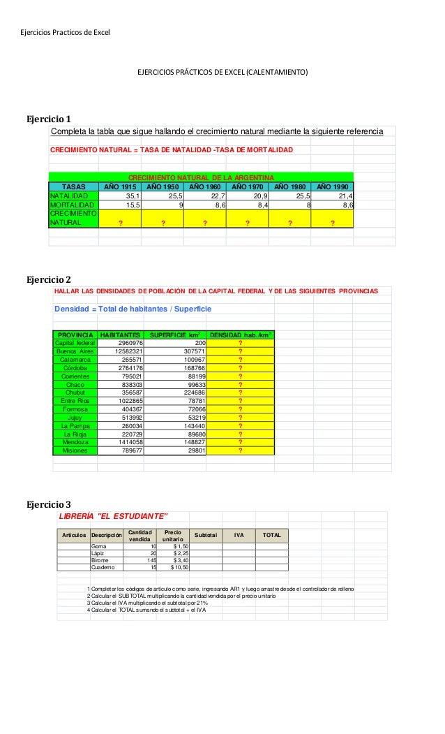 Ejercicios Practicos de Excel EJERCICIOS PRÁCTICOS DE EXCEL (CALENTAMIENTO) Ejercicio 1 Completa la tabla que sigue hallan...