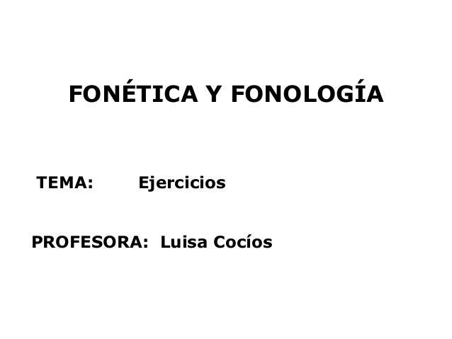 FONÉTICA Y FONOLOGÍATEMA:     EjerciciosPROFESORA: Luisa Cocíos