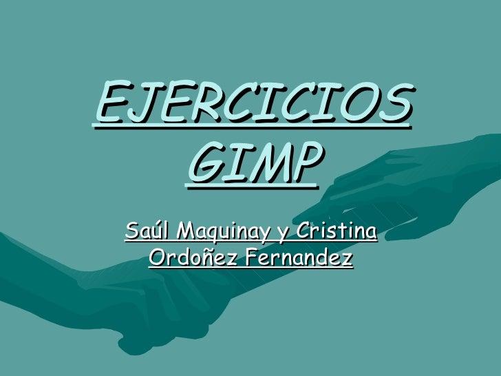 EJERCICIOS GIMP Saúl Maquinay y Cristina Ordoñez Fernandez