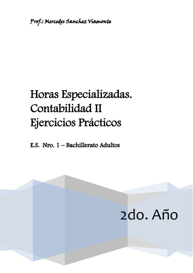 Prof.: Mercedes Sanchez ViamonteHoras Especializadas.Contabilidad IIEjercicios PrácticosE.S. Nro. 1 – Bachillerato Adultos...
