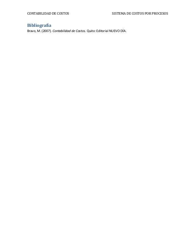 CONTABILIDAD DE COSTOS SISTEMA DE COSTOS POR PROCESOSBibliografíaBravo, M. (2007). Contabilidad de Costos. Quito: Editoria...