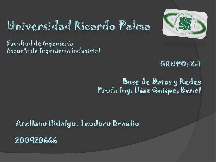 Universidad Ricardo palma<br />Facultadde ingeniería<br />Escuelade ingeniería industrial<br />Grupo: 2-1<br />Base de dat...