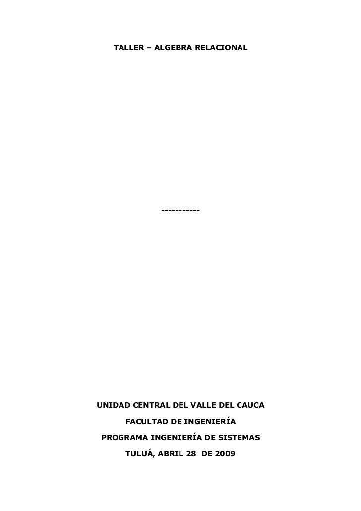 TALLER – ALGEBRA RELACIONAL             -----------UNIDAD CENTRAL DEL VALLE DEL CAUCA     FACULTAD DE INGENIERÍAPROGRAMA I...