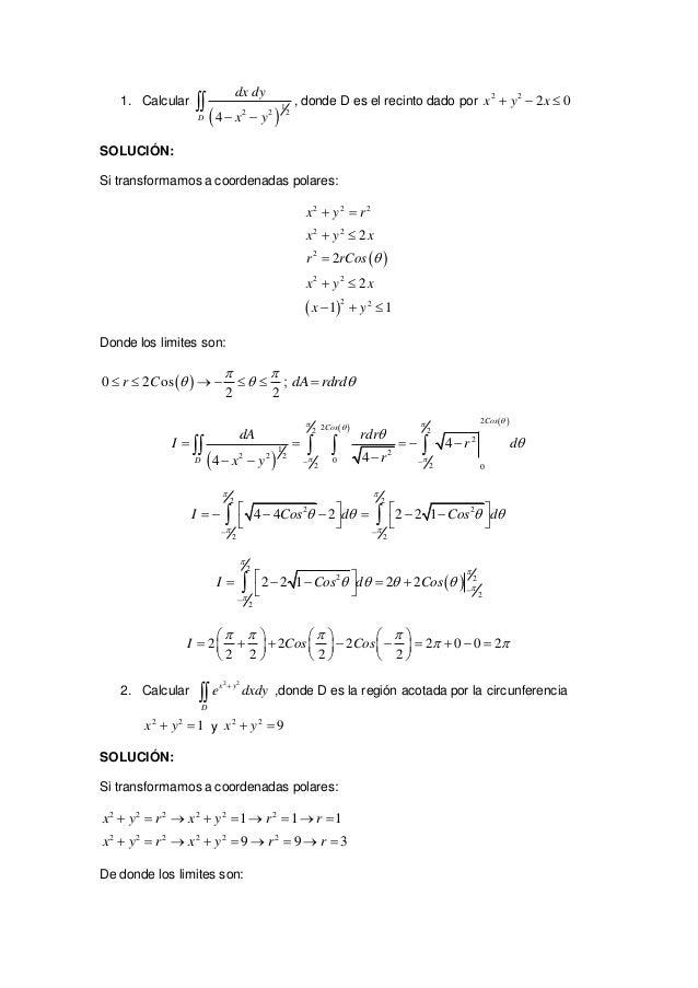 1. Calcular   1 2 2 2 4D dx dy x y   , donde D es el recinto dado por 2 2 2 0x y x   SOLUCIÓN: Si transformamos a...
