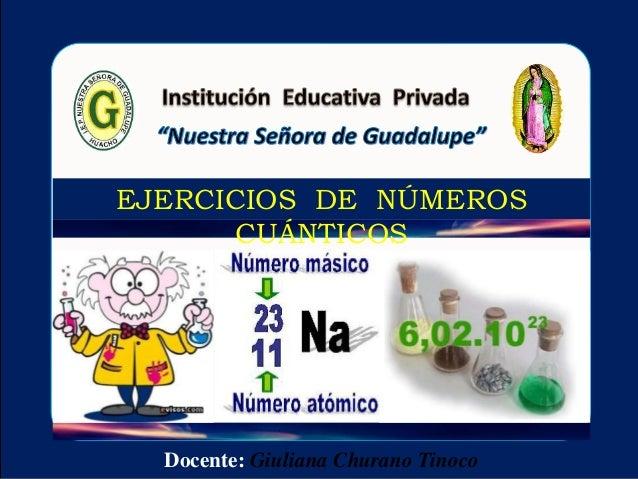 Docente: Giuliana Churano Tinoco EJERCICIOS DE NÚMEROS CUÁNTICOS