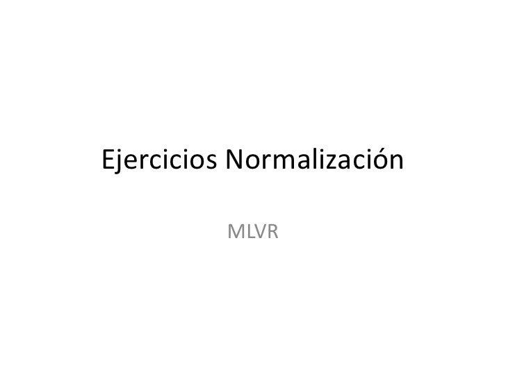 Ejercicios Normalización         MLVR