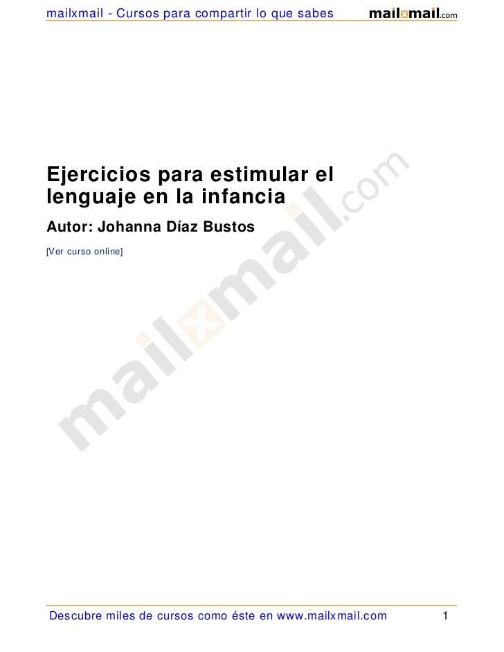 mailxmail - Cursos para compartir lo que sabesEjercicios para estimular ellenguaje en la infanciaAutor: Johanna Díaz Busto...