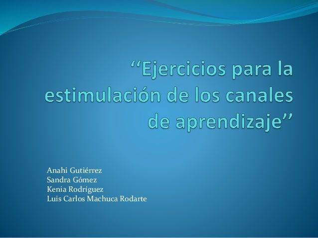 Anahi Gutiérrez Sandra Gómez Kenia Rodríguez Luis Carlos Machuca Rodarte