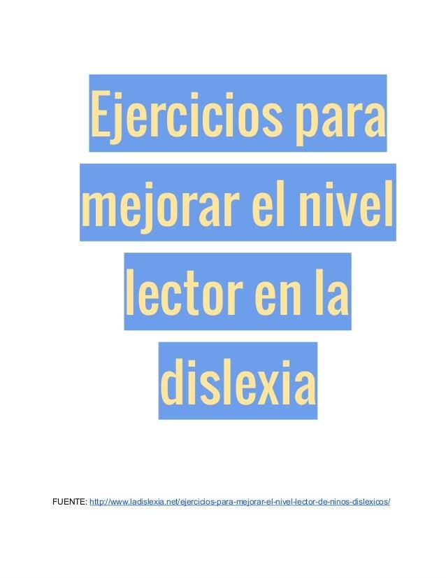 Ejercicios para mejorar el nivel lector en la dislexia FUENTE:http://www.ladislexia.net/ejerciciosparamejorarelnivel...
