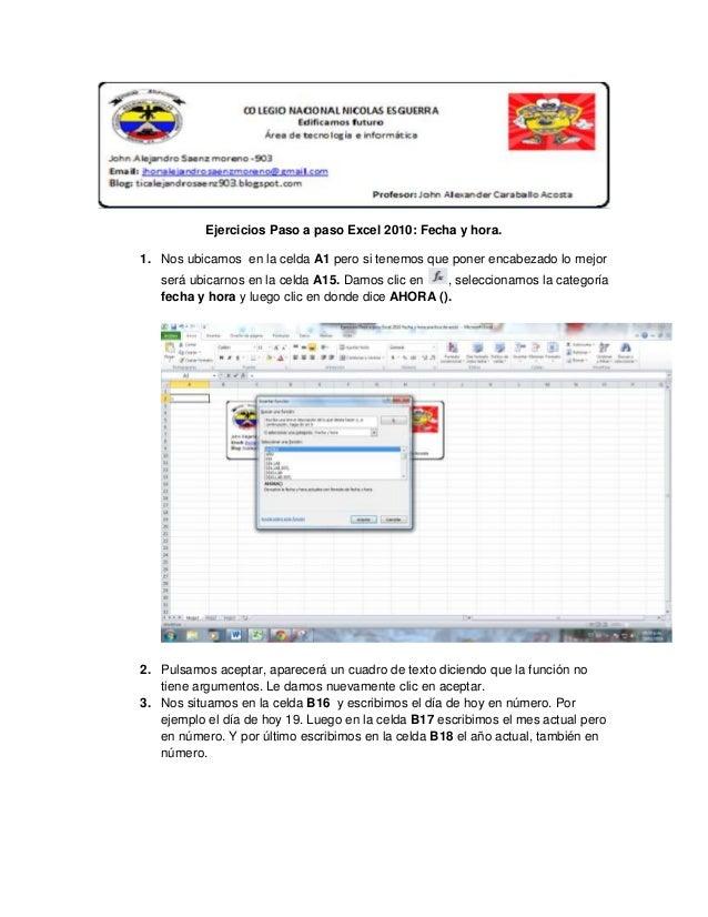 Ejercicios Paso a paso Excel 2010: Fecha y hora. 1. Nos ubicamos en la celda A1 pero si tenemos que poner encabezado lo me...