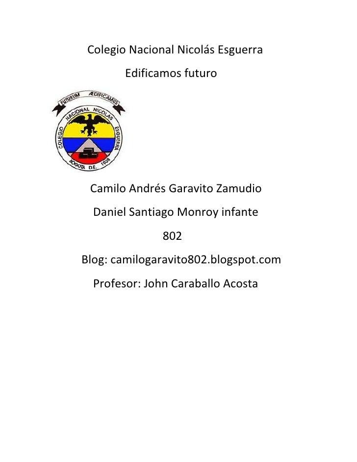 Colegio Nacional Nicolás Esguerra        Edificamos futuro Camilo Andrés Garavito Zamudio  Daniel Santiago Monroy infante ...