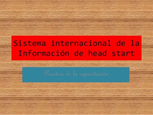 Sistema internacional de la Información de head start Practica de la capacitación