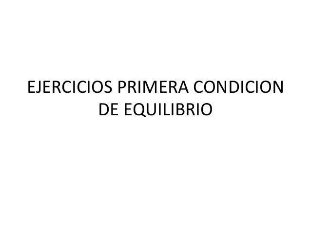 EJERCICIOS PRIMERA CONDICION DE EQUILIBRIO