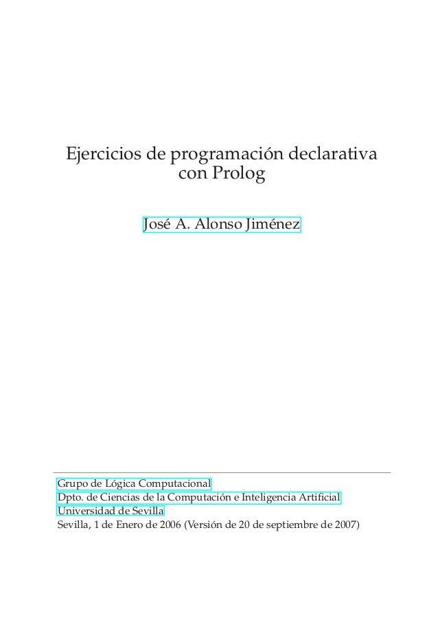 Ejercicios de programación declarativa con Prolog José A. Alonso Jiménez Grupo de Lógica Computacional Dpto. de Ciencias d...