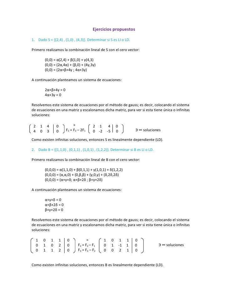 Ejercicios propuestos<br />Dado S = {(2,4) , (1,0) , (4,3)}. Determinar si S es LI o LD.<br />Primero realizamos la combin...