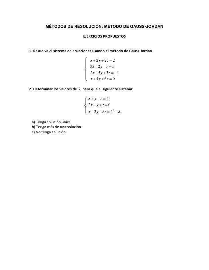 MÉTODOS DE RESOLUCIÓN: MÉTODO DE GAUSS-JORDAN<br />EJERCICIOS PROPUESTOS<br />1. Resuelva el sistema de ecuaciones usando ...