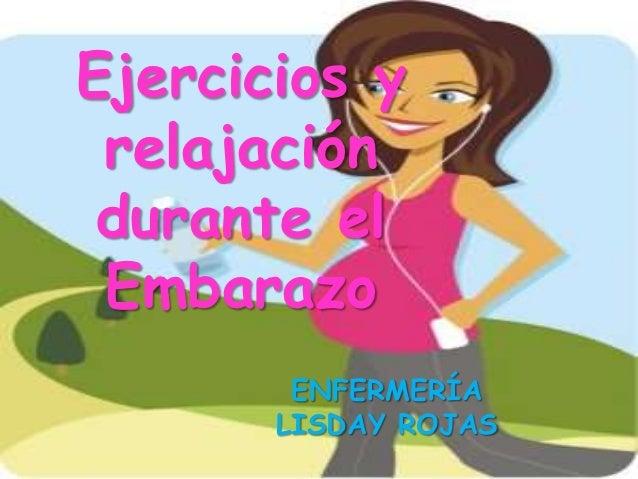 Ejercicios y relajación durante el Embarazo        ENFERMERÍA       LISDAY ROJAS