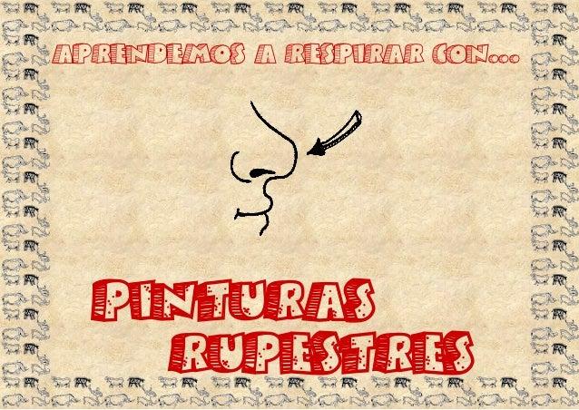 APRENDEMOS A RESPIRAR CON...  PINTURAS    RUPESTRES