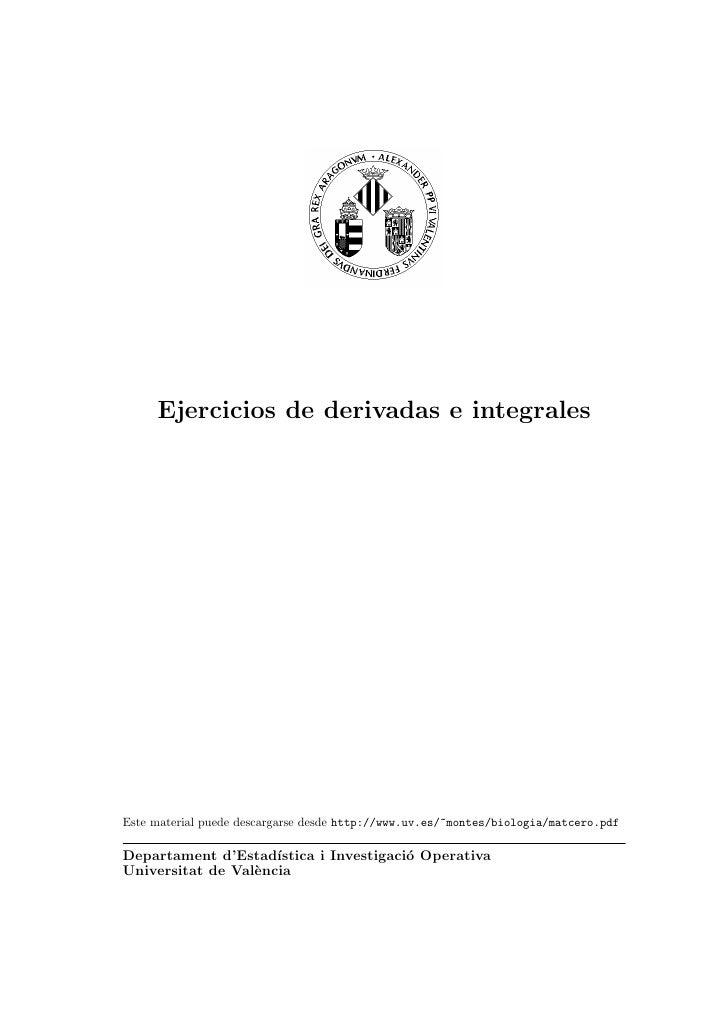 Ejercicios de derivadas e integralesEste material puede descargarse desde http://www.uv.es/~montes/biologia/matcero.pdfDep...
