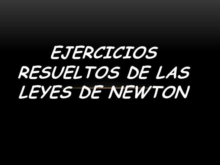 EJERCICIOSRESUELTOS DE LASLEYES DE NEWTON